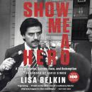 Show Me A Hero: A Tale of Murder, Suicide, Race, and Redemption, Lisa Belkin