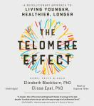 Telomere Effect: A Revolutionary Approach to Living Younger, Healthier, Longer, Elissa Epel, Elizabeth Blackburn