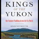 Kings of the Yukon: One Summer Paddling Across the Far North Audiobook