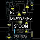 Disappearing Spoon: And Other True Tales of Rivalry, Adventure, and the History of the World from the Periodic Table of the Elements (Young Readers Edition), Sam Kean