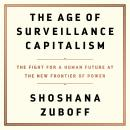 Age of Surveillance Capitalism: The Fight for a Human Future at the New Frontier of Power, Shoshana Zuboff