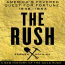 Rush: America's Fevered Quest for Fortune, 1848-1853, Edward Dolnick