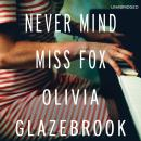 Never Mind Miss Fox: A Novel Audiobook