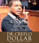 Why I Hate Religion: 10 Reasons to Break Free from the Bondage of Religious Tradition, Creflo Dollar