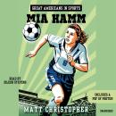 Great Americans in Sports:  Mia Hamm, Matt Christopher