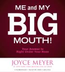 Me and My Big Mouth!: Your Answer Is Right Under Your Nose, Joyce Meyer