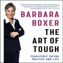 Art of Tough: Fearlessly Facing Politics and Life, Barbara Boxer, Author