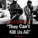 They Can't Kill Us All: Ferguson, Baltimore, and a New Era in America's Racial Justice Movement, Wesley Lowery