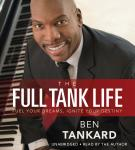 Full Tank Life: Fuel Your Dreams, Ignite Your Destiny, Ben Tankard
