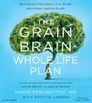 Grain Brain Whole Life Plan: Boost Brain Performance, Lose Weight, and Achieve Optimal Health, Kristin Loberg, David Perlmutter