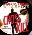 Cross Kill: An Alex Cross Story, James Patterson
