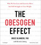 Obesogen Effect: Why We Eat Less and Exercise More but Still Struggle to Lose Weight, Bruce Blumberg