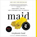 Maid: Hard Work, Low Pay, and a Mother's Will to Survive, Stephanie Land