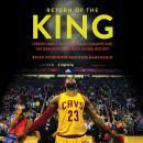 Return of the King: LeBron James, the Cleveland Cavaliers and the Greatest Comeback in NBA History, Dave McMenamin, Brian Windhorst