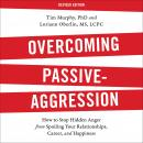 Overcoming Passive-Aggression, Revised Edition :How to Stop Hidden Anger from Spoiling Your Relation Audiobook