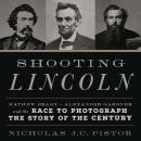 Shooting Lincoln: Mathew Brady, Alexander Gardner, and the Race to Photograph the Story of the Centu Audiobook