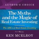 Myths and The Magic of Real Estate Investing: A Selection from The ABCs of Real Estate Investing, Ken Mcelroy