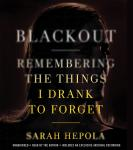 Blackout: Remembering the Things I Drank to Forget, Sarah Hepola