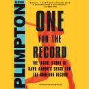 One for the Record: The Inside Story of Hank Aaron's Chase for the Home Run Record, George Plimpton