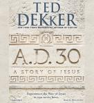 A.D. 30: A Novel, Ted Dekker