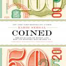 Coined: The Rich Life of Money and How Its History Has Shaped Us, Kabir Sehgal