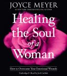 Healing the Soul of a Woman: How to Overcome Your Emotional Wounds, Joyce Meyer