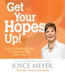 Get Your Hopes Up!: Expect Something Good to Happen to You Every Day, Joyce Meyer