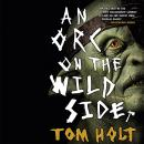 Orc on the Wild Side, Tom Holt