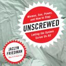 Unscrewed: Women, Sex, Power, and How to Stop Letting the System Screw Us All, Jaclyn Friedman
