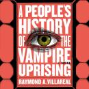 People's History of the Vampire Uprising: A Novel, Raymond A. Villareal