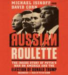 Russian Roulette: The Inside Story of Putin's War on America and the Election of Donald Trump, David Corn, Michael Isikoff