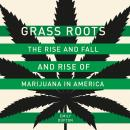 Grass Roots: The Rise and Fall and Rise of Marijuana in America Audiobook