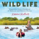 Wild Life: Dispatches from a Childhood of Baboons and Button-Downs Audiobook