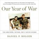 Our Year of War: Two Brothers, Vietnam, and a Nation Divided, Daniel P. Bolger