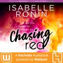 Chasing Red: A Hachette Audiobook powered by Wattpad Production, Isabelle Ronin