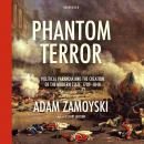 Phantom Terror: Political Paranoia and the Creation of the Modern State, 1789–1848, Adam Zamoyski