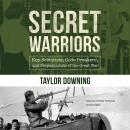 Secret Warriors: Key Scientists, Code Breakers, and Propagandists of the Great War, Taylor Downing