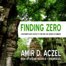 Finding Zero: A Mathemetician's Odyssey to Uncover the Origins of Numbers, Amir D. Aczel