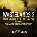 Wastelands 2: More Stories of the Apocalypse, Hugh Howey, Seanan McGuire, Paolo Bacigalupi, David Brin, George R.R. Martin, Junot Diaz, Various Authors