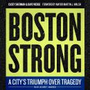 Boston Strong: A City's Triumph over Tragedy, Dave Wedge, Casey Sherman