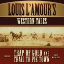 Louis L'Amour's Western Tales: Trap of Gold and Trail to Pie Town, Louis L'amour
