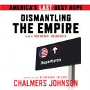 Dismantling the Empire: America's Last Best Hope, Chalmers Johnson