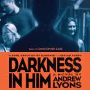 Darkness in Him, Andrew Lyons