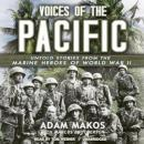 Voices of the Pacific: Untold Stories from the Marine Heroes of World War II, Adam Makos, Marcus Brotherton