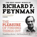Pleasure of Finding Things Out: The Best Short Works of Richard P. Feynman, Richard P. Feynman