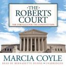 Roberts Court: The Struggle for the Constitution, Marcia Coyle