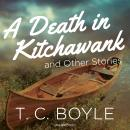 Death in Kitchawank, and Other Stories, T.C. Boyle