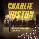 Dangerous Man: A Novel, Charlie Huston