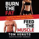 Burn the Fat, Feed the Muscle: Transform Your Body Forever Using the Secrets of the Leanest People in the World, Tom Venuto