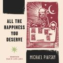 All the Happiness You Deserve, Michael Piafsky